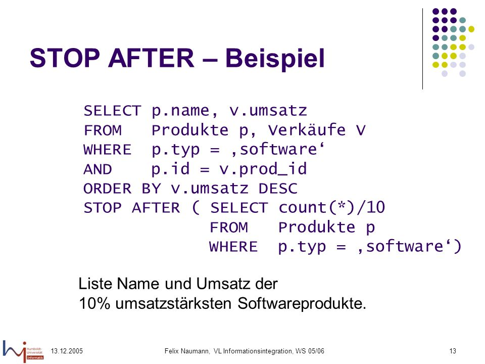 13.12.2005Felix Naumann, VL Informationsintegration, WS 05/0613 STOP AFTER – Beispiel SELECT p.name, v.umsatz FROM Produkte p, Verkäufe V WHERE p.typ