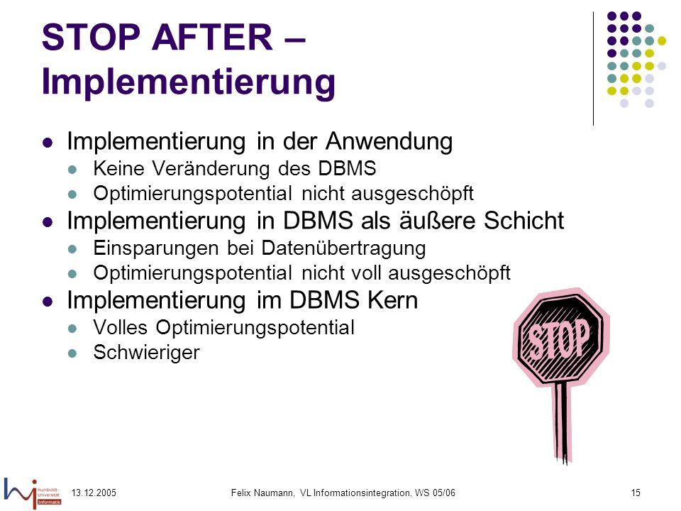 13.12.2005Felix Naumann, VL Informationsintegration, WS 05/0615 STOP AFTER – Implementierung Implementierung in der Anwendung Keine Veränderung des DB