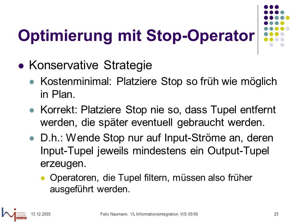 13.12.2005Felix Naumann, VL Informationsintegration, WS 05/0625 Optimierung mit Stop-Operator Konservative Strategie Kostenminimal: Platziere Stop so