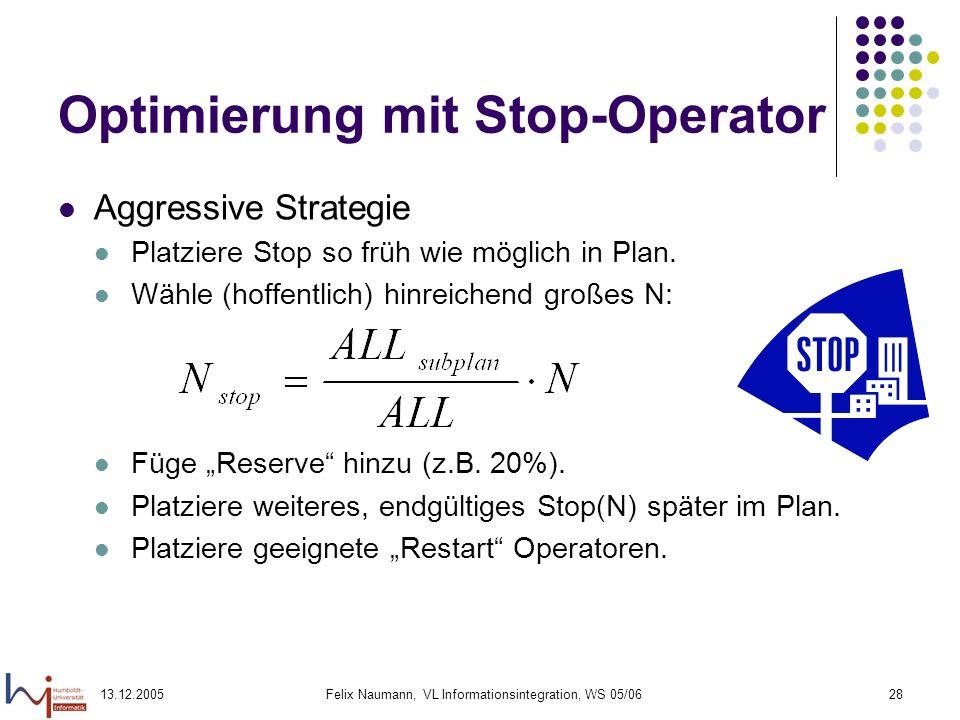 13.12.2005Felix Naumann, VL Informationsintegration, WS 05/0628 Optimierung mit Stop-Operator Aggressive Strategie Platziere Stop so früh wie möglich