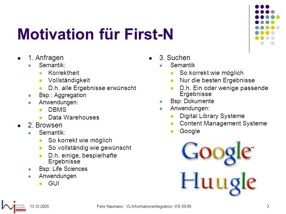 13.12.2005Felix Naumann, VL Informationsintegration, WS 05/063 Motivation für First-N 1. Anfragen Semantik: Korrektheit Vollständigkeit D.h. alle Erge
