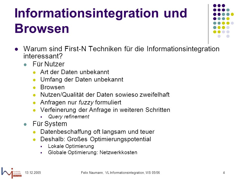 13.12.2005Felix Naumann, VL Informationsintegration, WS 05/0635 Top-N in Multimedia DBMS Beatles Red Album Anfrage: Farbe = rot Name = Beatles Was als Antwort: Menge.