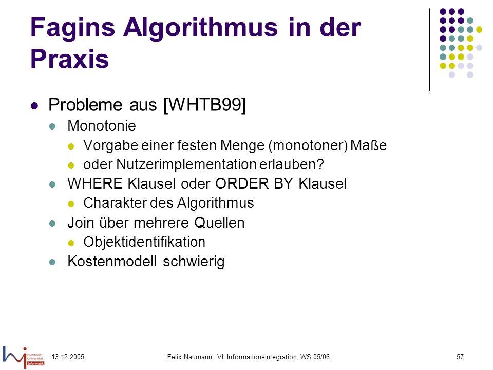13.12.2005Felix Naumann, VL Informationsintegration, WS 05/0657 Fagins Algorithmus in der Praxis Probleme aus [WHTB99] Monotonie Vorgabe einer festen