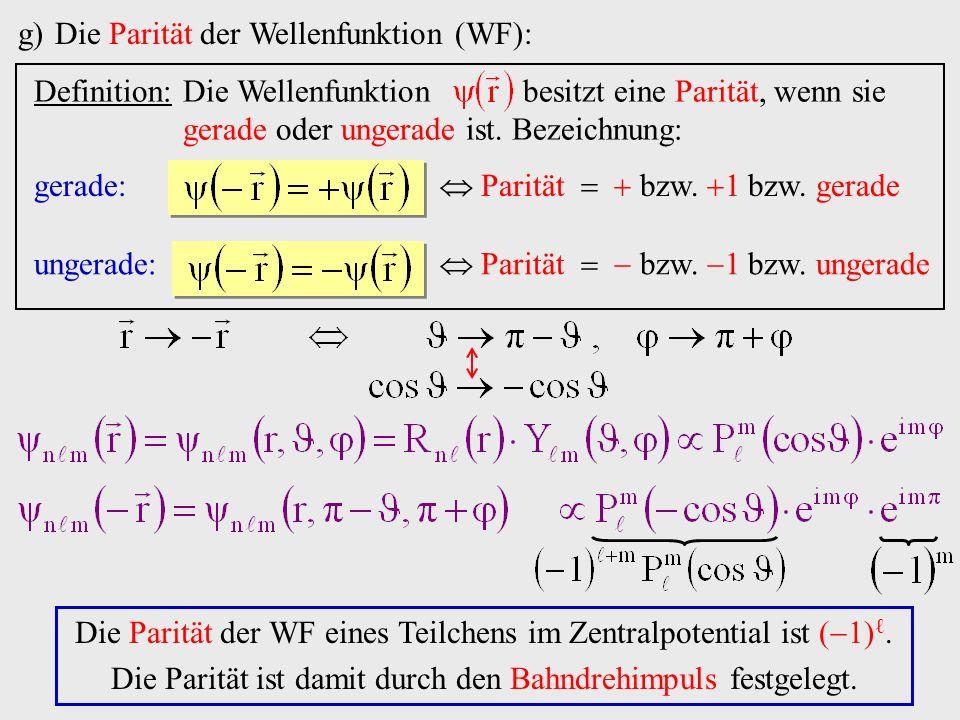 g)Die Parität der Wellenfunktion (WF): Die Parität der WF eines Teilchens im Zentralpotential ist ( 1).