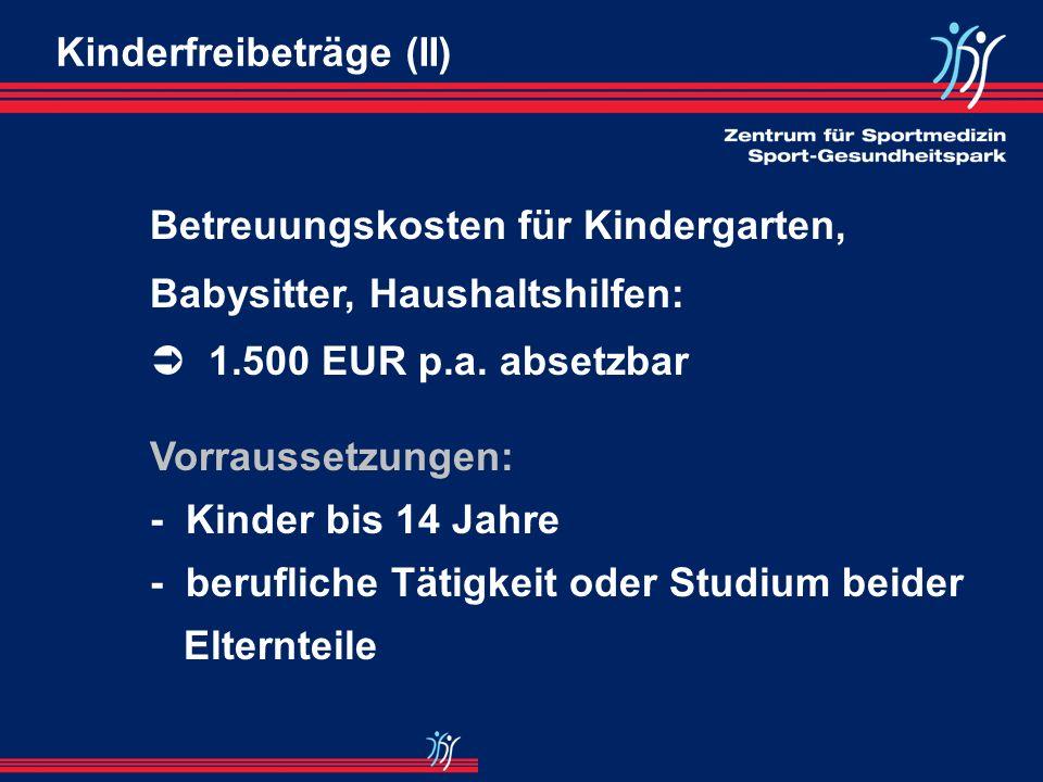 Kinderfreibeträge (I) Kinderfreibetrag* Freibetrag für Betreuungs- Erziehungs- und Ausbildungsbedarf verheiratet 3.648 2.160 allein erz. 1.824 1.080 *