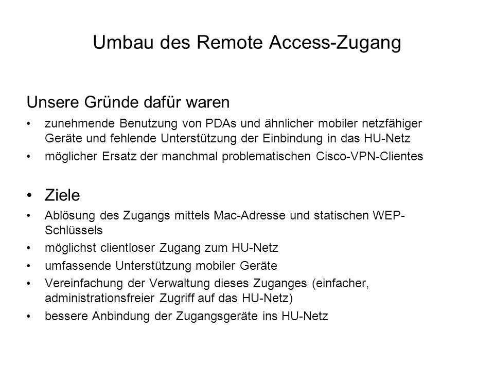 Umbau des Remote Access-Zugang Unsere Gründe dafür waren zunehmende Benutzung von PDAs und ähnlicher mobiler netzfähiger Geräte und fehlende Unterstüt