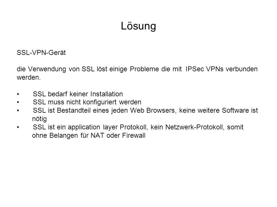 Lösung SSL-VPN-Gerät die Verwendung von SSL löst einige Probleme die mit IPSec VPNs verbunden werden. SSL bedarf keiner Installation SSL muss nicht ko