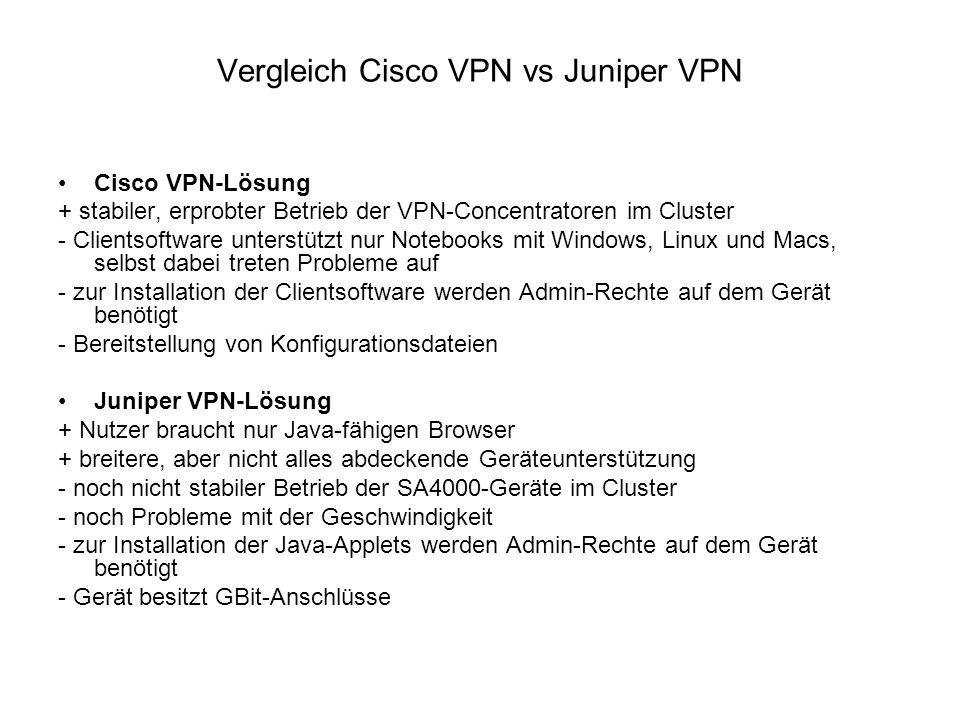 Vergleich Cisco VPN vs Juniper VPN Cisco VPN-Lösung + stabiler, erprobter Betrieb der VPN-Concentratoren im Cluster - Clientsoftware unterstützt nur N