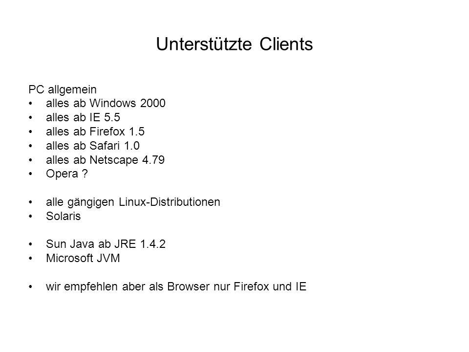 Unterstützte Clients PC allgemein alles ab Windows 2000 alles ab IE 5.5 alles ab Firefox 1.5 alles ab Safari 1.0 alles ab Netscape 4.79 Opera ? alle g
