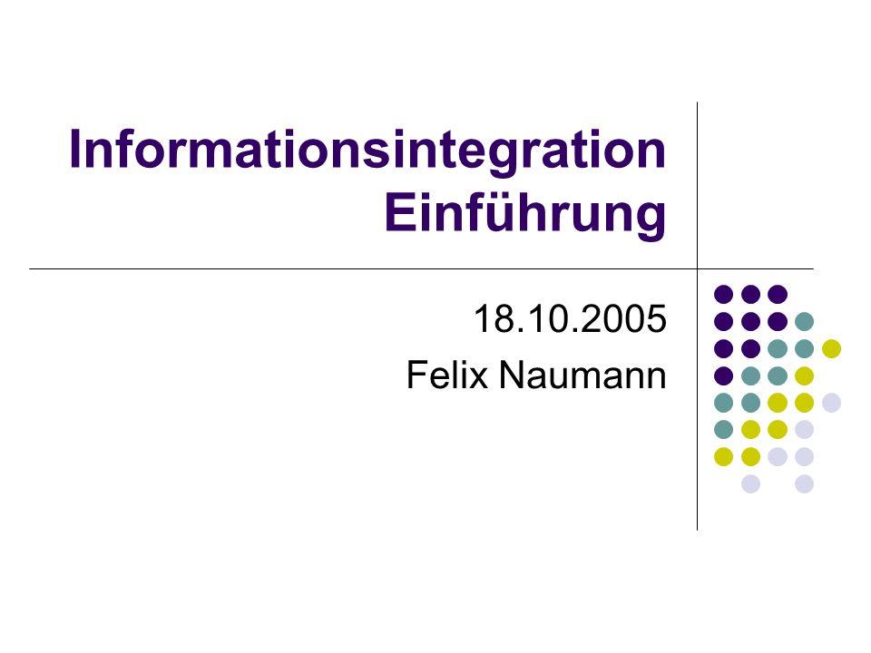 18.10.2005Felix Naumann, VL Informationsintegration, WS 05/062 Integrierte Informationssysteme Oracle, DB2… Web Service Anwen- dung HTML Form Integriertes Info.-system Datei- system Anfrage Integriertes Informations- system