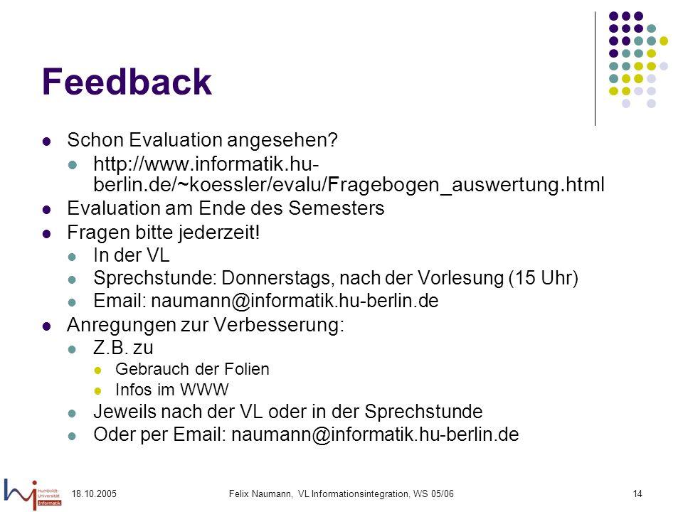 18.10.2005Felix Naumann, VL Informationsintegration, WS 05/0614 Feedback Schon Evaluation angesehen? http://www.informatik.hu- berlin.de/~koessler/eva