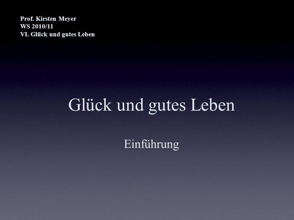 Glück und gutes Leben Einführung Prof. Kirsten Meyer WS 2010/11 VL Glück und gutes Leben