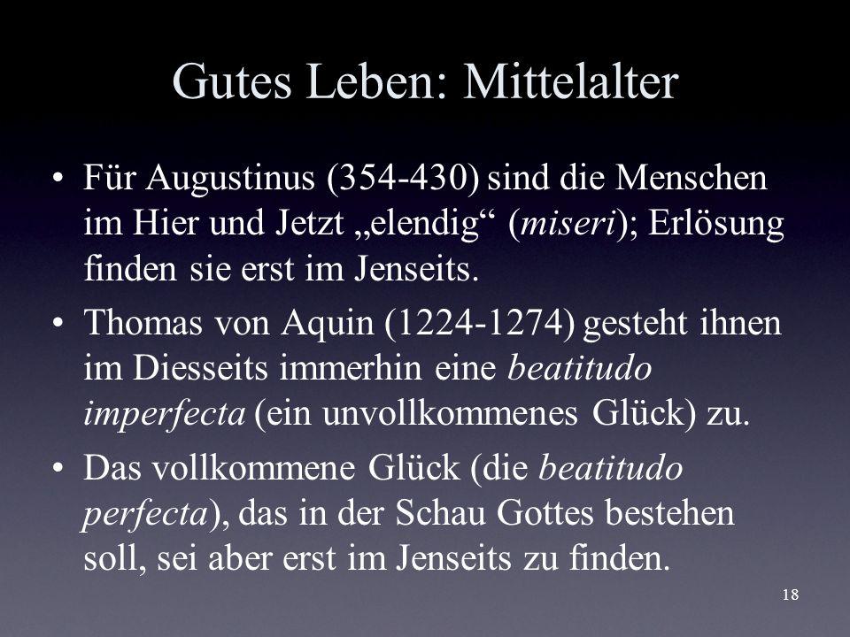 18 Gutes Leben: Mittelalter Für Augustinus (354-430) sind die Menschen im Hier und Jetzt elendig (miseri); Erlösung finden sie erst im Jenseits. Thoma