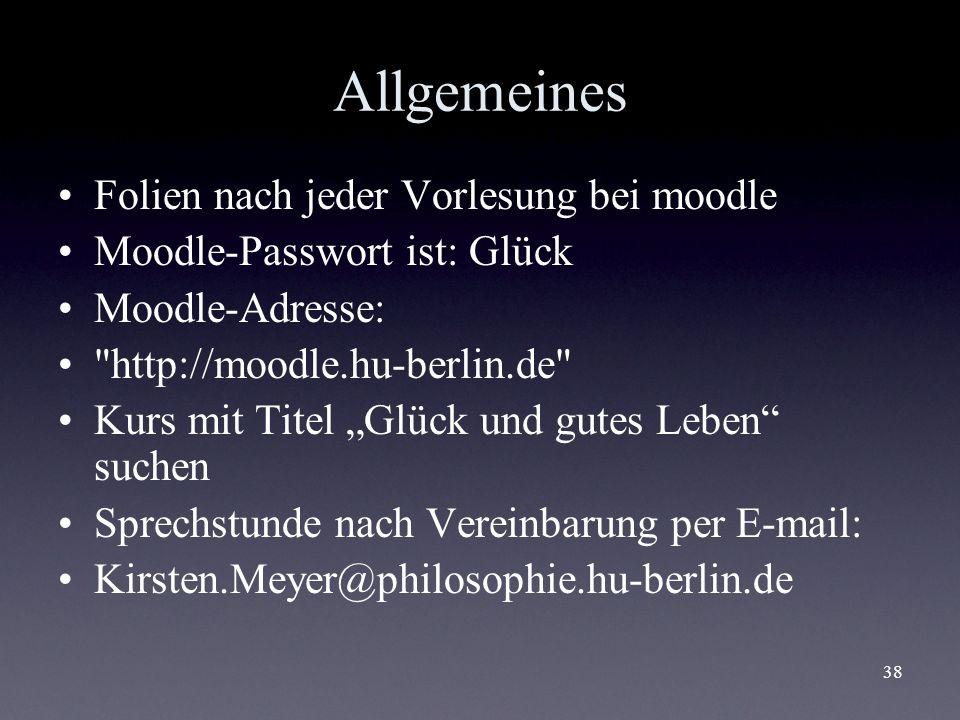38 Allgemeines Folien nach jeder Vorlesung bei moodle Moodle-Passwort ist: Glück Moodle-Adresse: