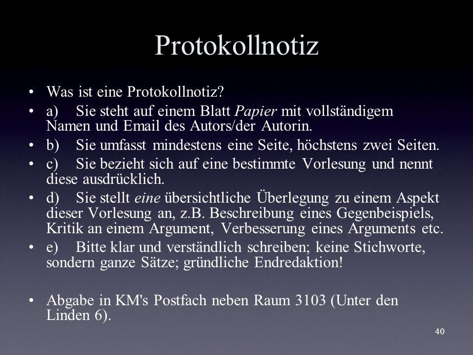 40 Protokollnotiz Was ist eine Protokollnotiz? a)Sie steht auf einem Blatt Papier mit vollständigem Namen und Email des Autors/der Autorin. b)Sie umfa