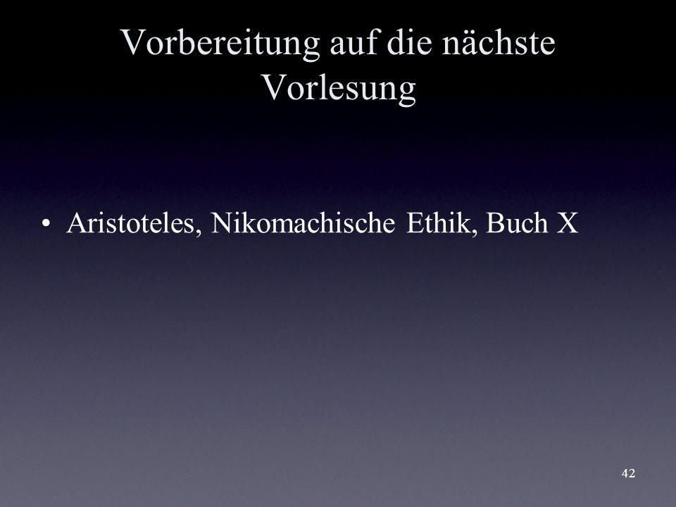42 Vorbereitung auf die nächste Vorlesung Aristoteles, Nikomachische Ethik, Buch X