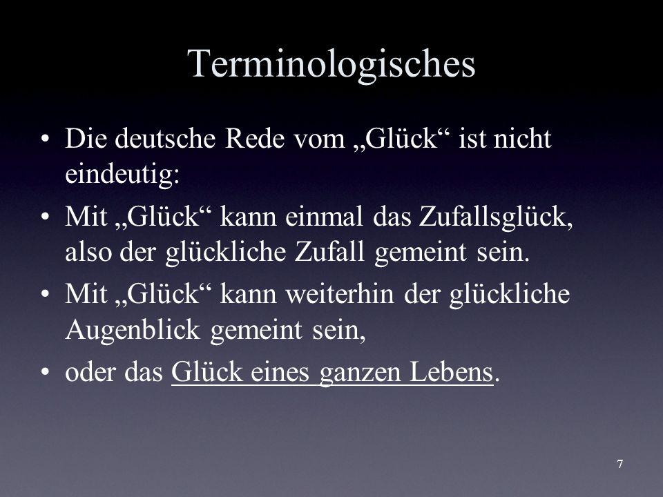 7 Terminologisches Die deutsche Rede vom Glück ist nicht eindeutig: Mit Glück kann einmal das Zufallsglück, also der glückliche Zufall gemeint sein. M