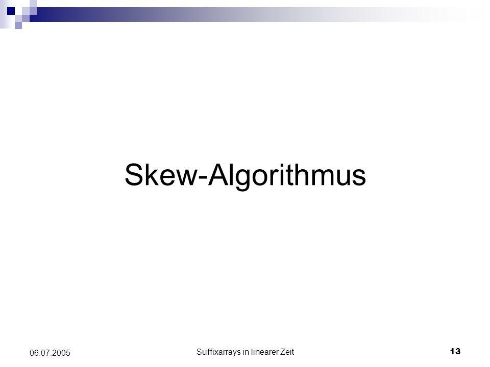 Suffixarrays in linearer Zeit13 06.07.2005 Skew-Algorithmus