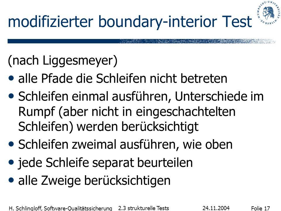 Folie 17 H. Schlingloff, Software-Qualitätssicherung 24.11.2004 2.3 strukturelle Tests modifizierter boundary-interior Test (nach Liggesmeyer) alle Pf