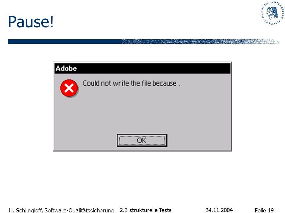 Folie 19 H. Schlingloff, Software-Qualitätssicherung 24.11.2004 2.3 strukturelle Tests Pause!