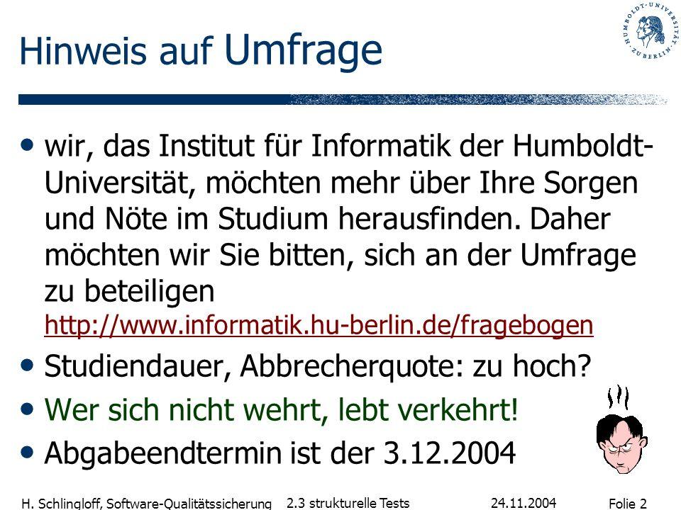 Folie 2 H. Schlingloff, Software-Qualitätssicherung 24.11.2004 2.3 strukturelle Tests Hinweis auf Umfrage wir, das Institut für Informatik der Humbold