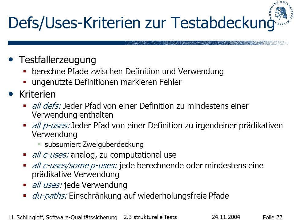 Folie 22 H. Schlingloff, Software-Qualitätssicherung 24.11.2004 2.3 strukturelle Tests Defs/Uses-Kriterien zur Testabdeckung Testfallerzeugung berechn