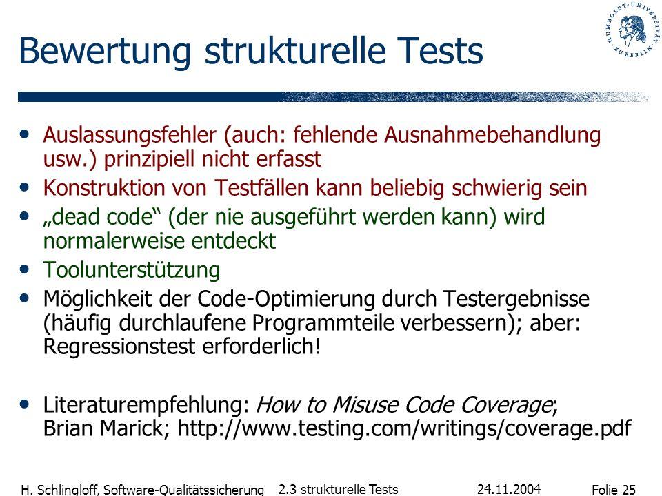 Folie 25 H. Schlingloff, Software-Qualitätssicherung 24.11.2004 2.3 strukturelle Tests Bewertung strukturelle Tests Auslassungsfehler (auch: fehlende