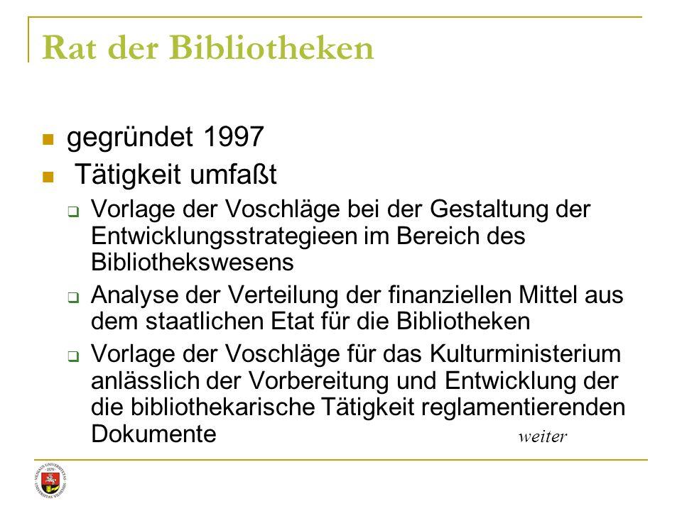 Rat der Bibliotheken gegründet 1997 Tätigkeit umfaßt Vorlage der Voschläge bei der Gestaltung der Entwicklungsstrategieen im Bereich des Bibliothekswe