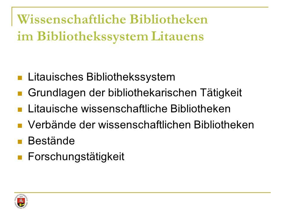 Wissenschaftliche Bibliotheken im Bibliothekssystem Litauens Litauisches Bibliothekssystem Grundlagen der bibliothekarischen Tätigkeit Litauische wiss
