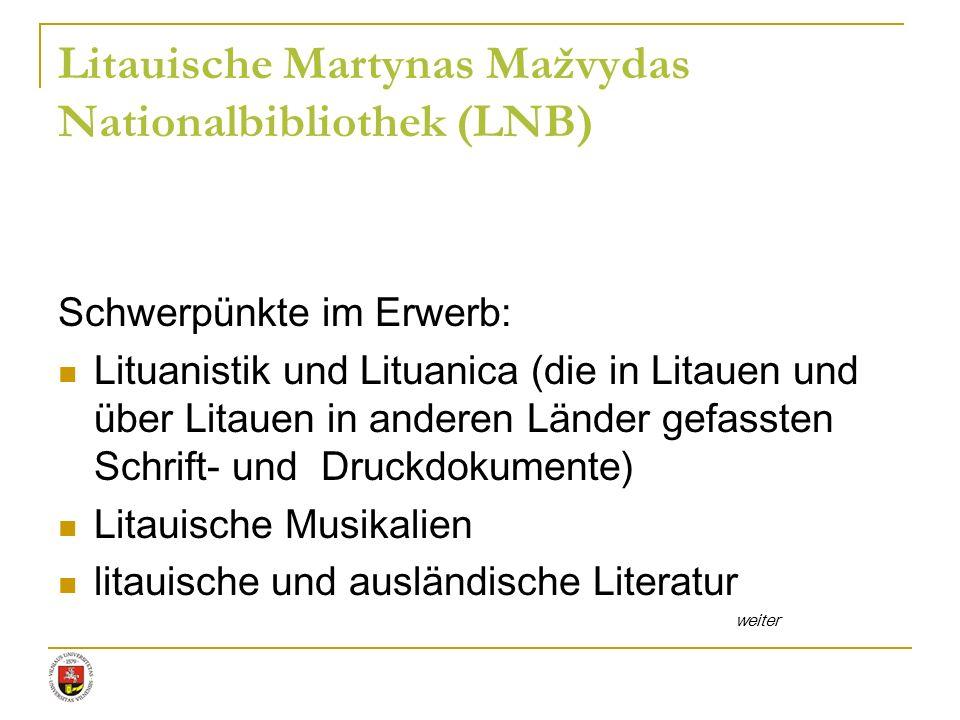 Schwerpünkte im Erwerb: Lituanistik und Lituanica (die in Litauen und über Litauen in anderen Länder gefassten Schrift- und Druckdokumente) Litauische