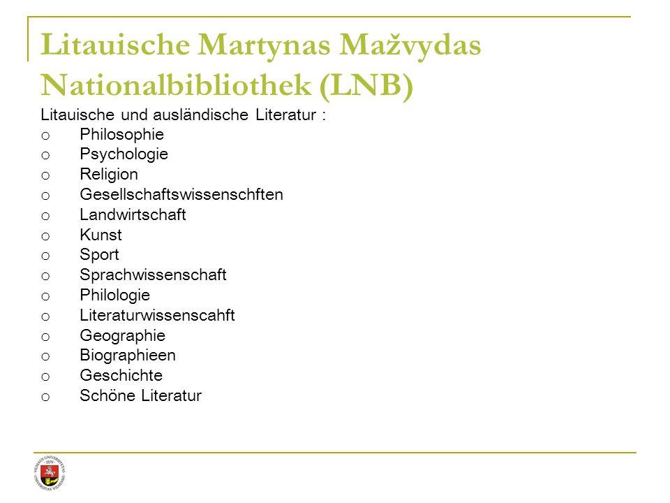 Litauische Martynas Mažvydas Nationalbibliothek (LNB) Litauische und ausländische Literatur : o Philosophie o Psychologie o Religion o Gesellschaftswi