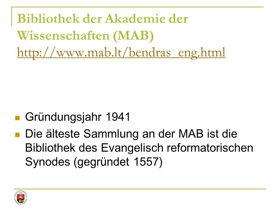 Bibliothek der Akademie der Wissenschaften (MAB) http://www.mab.lt/bendras_eng.html http://www.mab.lt/bendras_eng.html Gründungsjahr 1941 Die älteste