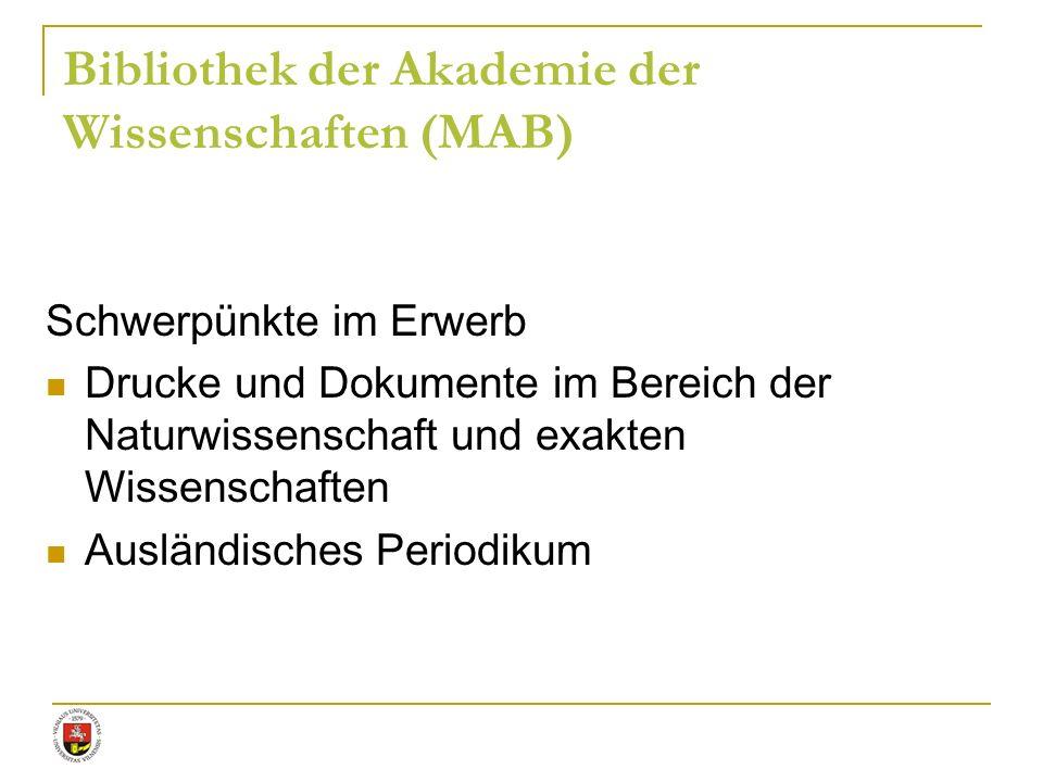 Bibliothek der Akademie der Wissenschaften (MAB) Schwerpünkte im Erwerb Drucke und Dokumente im Bereich der Naturwissenschaft und exakten Wissenschaft