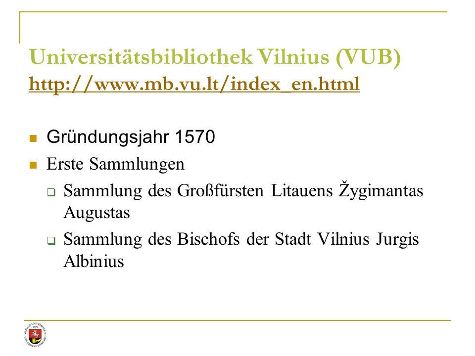 Universitätsbibliothek Vilnius (VUB) http://www.mb.vu.lt/index_en.html http://www.mb.vu.lt/index_en.html Gründungsjahr 1570 Erste Sammlungen Sammlung
