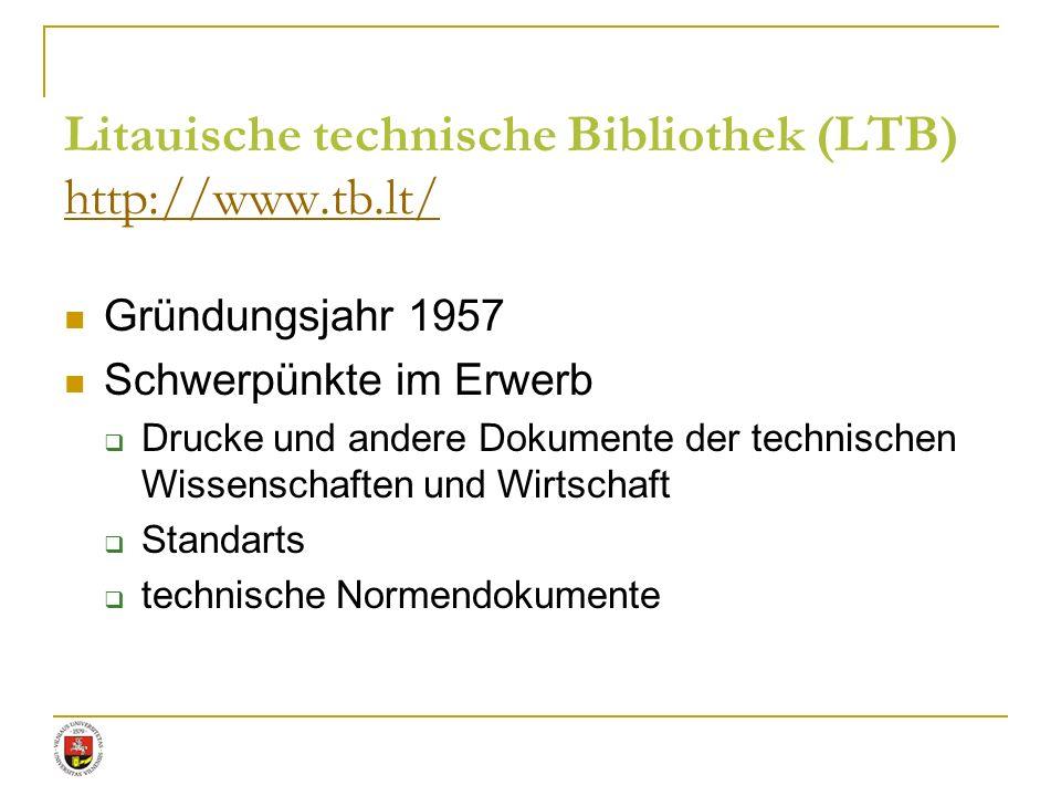 Litauische technische Bibliothek (LTB) http://www.tb.lt/ http://www.tb.lt/ Gründungsjahr 1957 Schwerpünkte im Erwerb Drucke und andere Dokumente der t