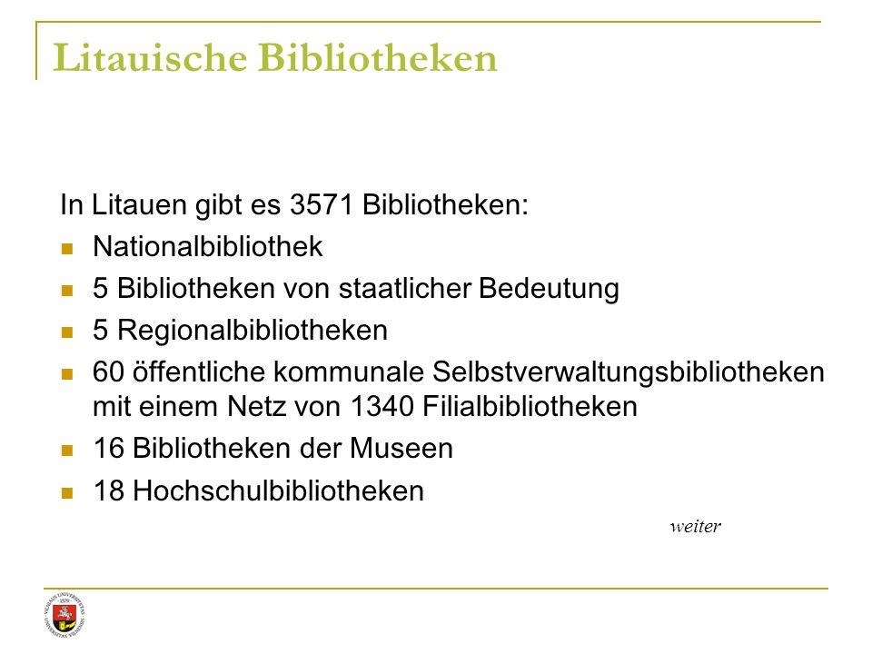 Litauische Bibliotheken In Litauen gibt es 3571 Bibliotheken: Nationalbibliothek 5 Bibliotheken von staatlicher Bedeutung 5 Regionalbibliotheken 60 öf