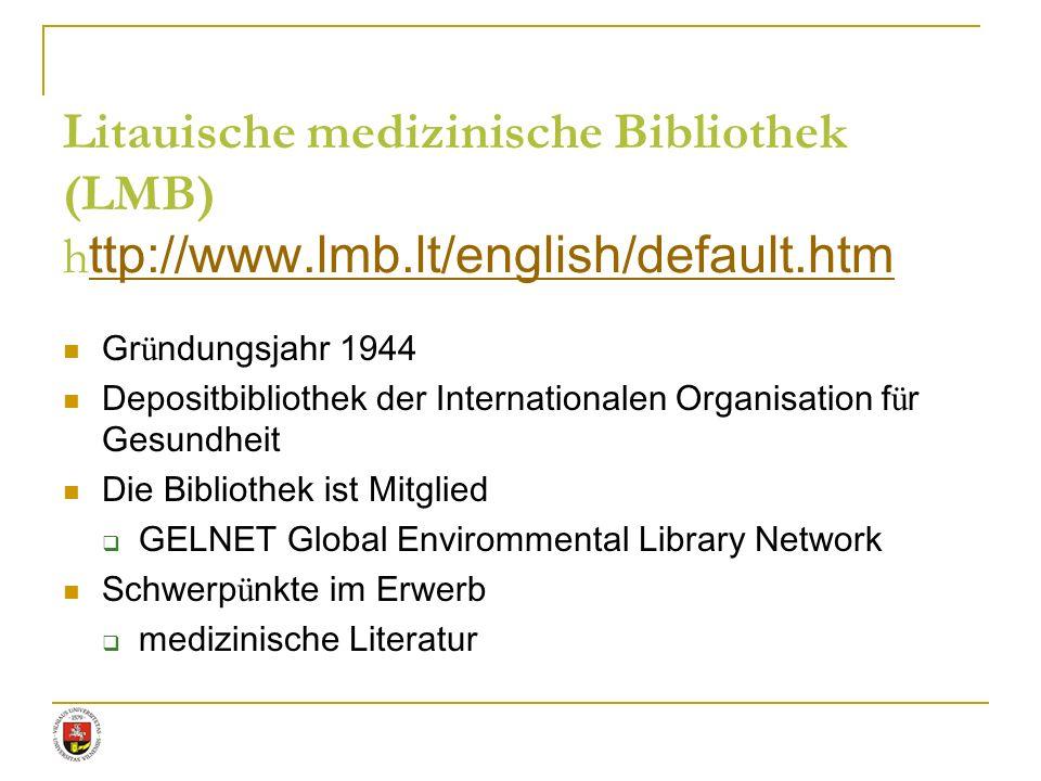 Litauische medizinische Bibliothek (LMB) h ttp://www.lmb.lt/english/default.htm ttp://www.lmb.lt/english/default.htm Gr ü ndungsjahr 1944 Depositbibli