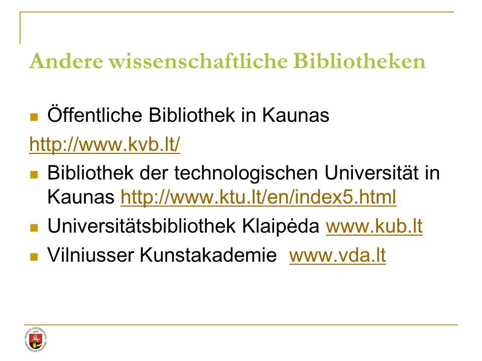 Andere wissenschaftliche Bibliotheken Öffentliche Bibliothek in Kaunas http://www.kvb.lt/ Bibliothek der technologischen Universität in Kaunas http://
