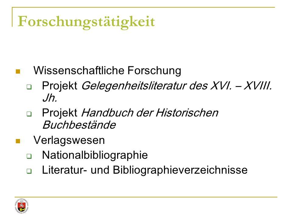 Wissenschaftliche Forschung Projekt Gelegenheitsliteratur des XVI. – XVIII. Jh. Projekt Handbuch der Historischen Buchbestände Verlagswesen Nationalbi