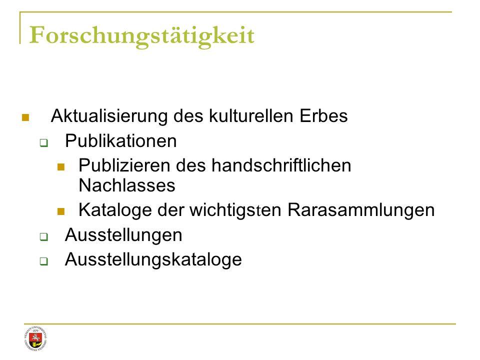Aktualisierung des kulturellen Erbes Publikationen Publizieren des handschriftlichen Nachlasses Kataloge der wichtigs t en Rarasammlungen Ausstellunge