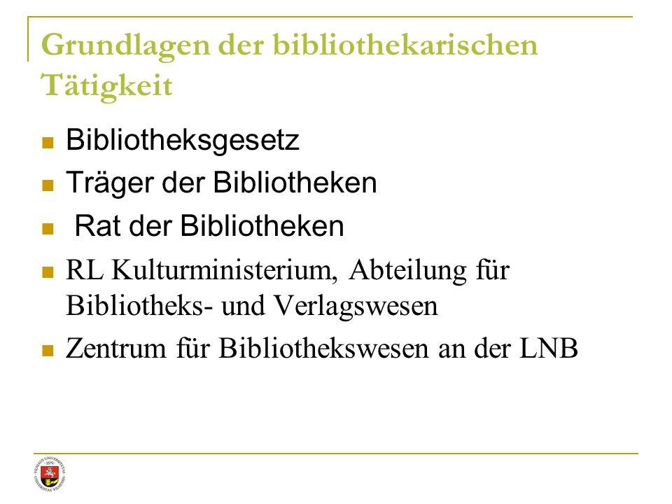 Grundlagen der bibliothekarischen Tätigkeit Bibliotheksgesetz Träger der Bibliotheken Rat der Bibliotheken RL Kulturministerium, Abteilung für Bibliot
