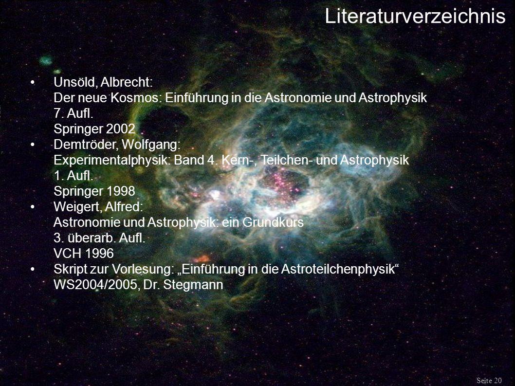 Literaturverzeichnis Seite 20 Unsöld, Albrecht: Der neue Kosmos: Einführung in die Astronomie und Astrophysik 7. Aufl. Springer 2002 Demtröder, Wolfga
