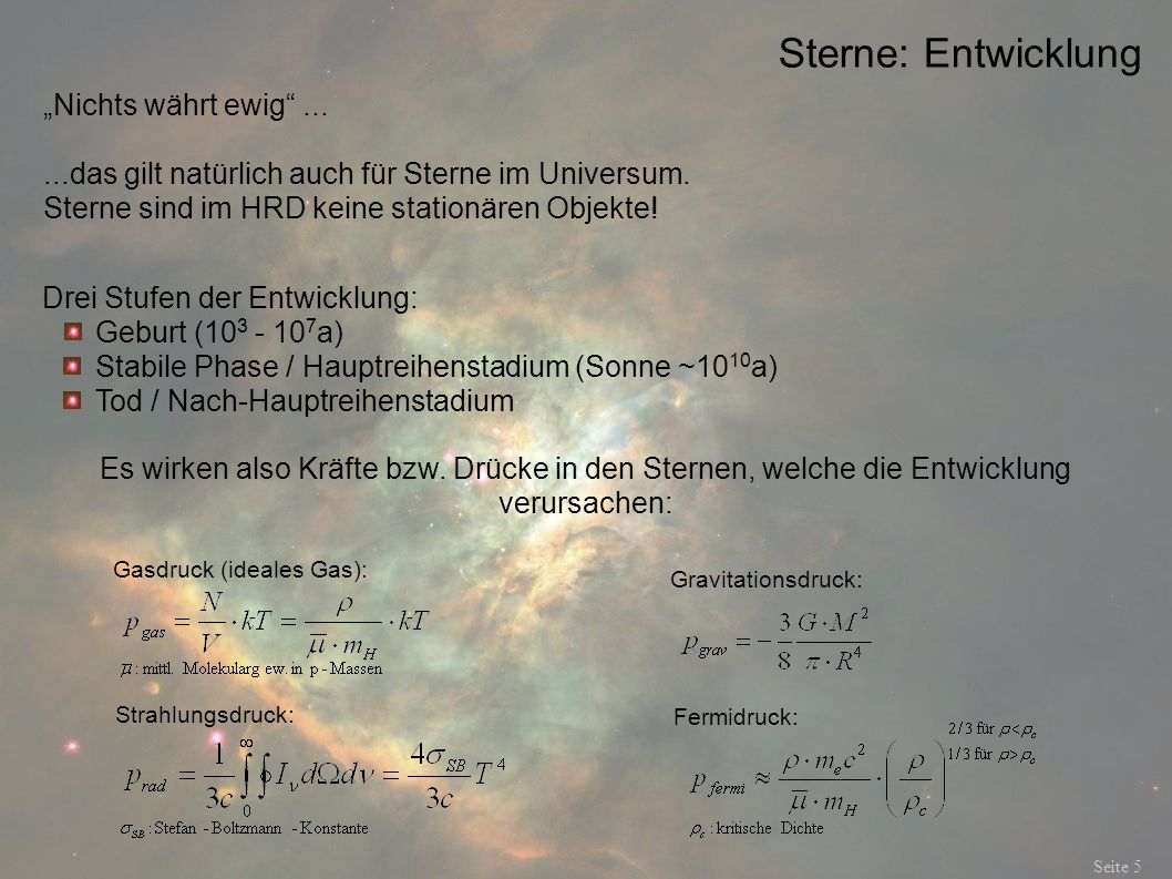 Sterne: Entwicklung Seite 5 Nichts währt ewig......das gilt natürlich auch für Sterne im Universum. Sterne sind im HRD keine stationären Objekte! Drei