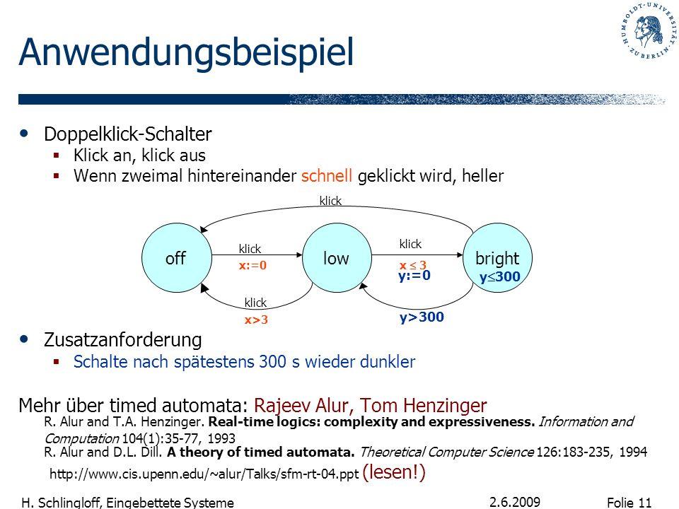 Folie 11 H. Schlingloff, Eingebettete Systeme 2.6.2009 Anwendungsbeispiel Doppelklick-Schalter Klick an, klick aus Wenn zweimal hintereinander schnell