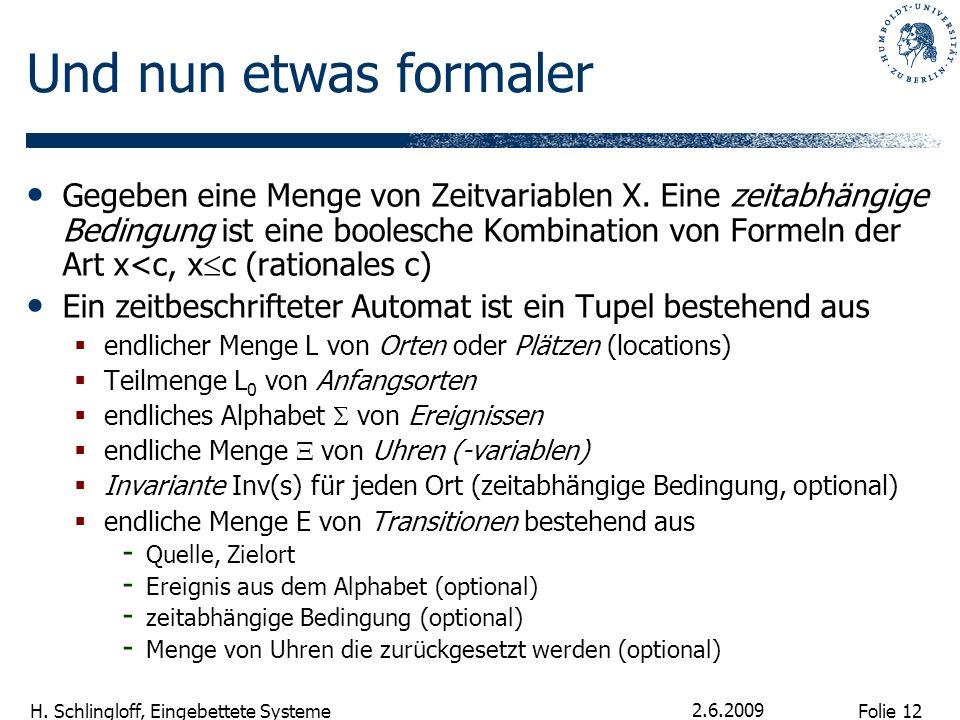 Folie 12 H. Schlingloff, Eingebettete Systeme 2.6.2009 Und nun etwas formaler Gegeben eine Menge von Zeitvariablen X. Eine zeitabhängige Bedingung ist