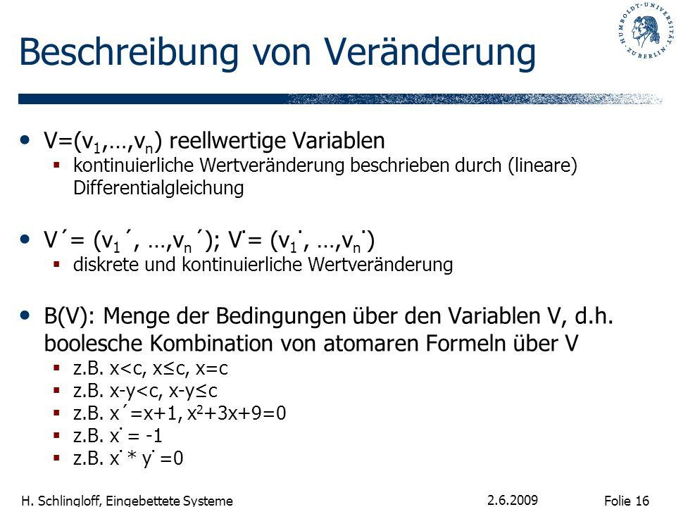 Folie 16 H. Schlingloff, Eingebettete Systeme 2.6.2009 Beschreibung von Veränderung V=(v 1,…,v n ) reellwertige Variablen kontinuierliche Wertveränder
