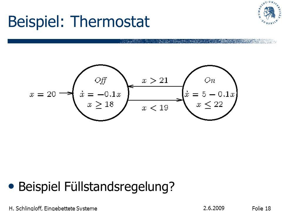 Folie 18 H. Schlingloff, Eingebettete Systeme 2.6.2009 Beispiel: Thermostat Beispiel Füllstandsregelung?