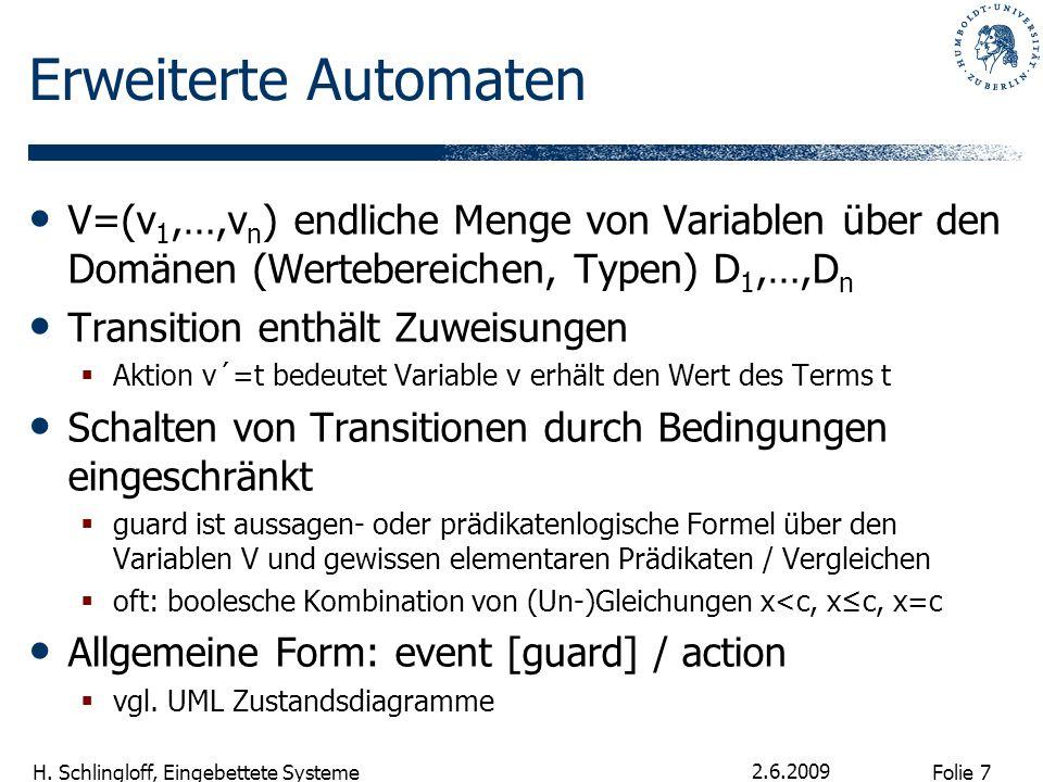 Folie 7 H. Schlingloff, Eingebettete Systeme 2.6.2009 Erweiterte Automaten V=(v 1,…,v n ) endliche Menge von Variablen über den Domänen (Wertebereiche