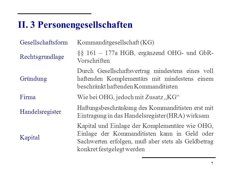 7 GesellschaftsformKommanditgesellschaft (KG) Rechtsgrundlage §§ 161 – 177a HGB, ergänzend OHG- und GbR- Vorschriften Gründung Durch Gesellschaftsvert