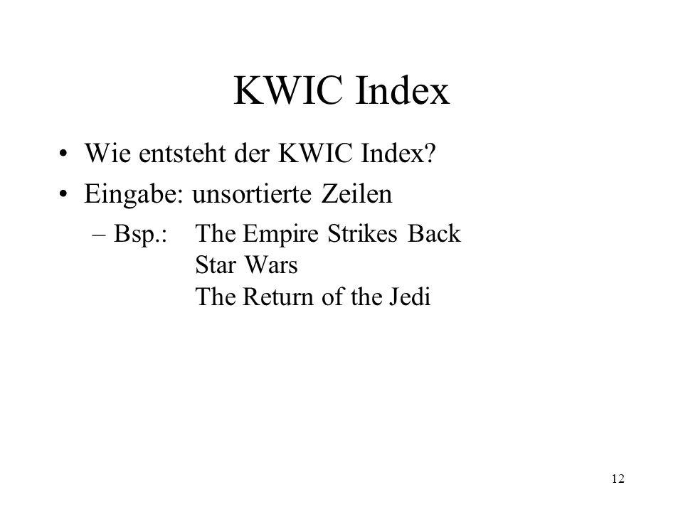 13 KWIC Index Dann: Erzeugung der Circular Shifts –Bsp.: The Empire Strikes Back Empire Strikes Back The Strikes Back The Empire usw.